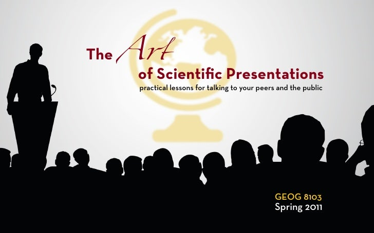 The A!      of Scientific Presentations       practical lessons for talking to your peers and the public                   ...