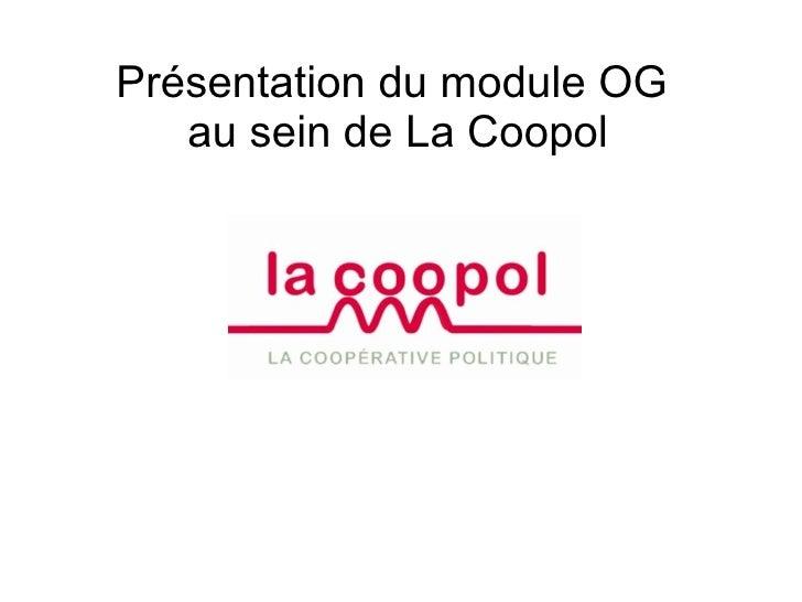 Présentation du module OG  au sein de La Coopol