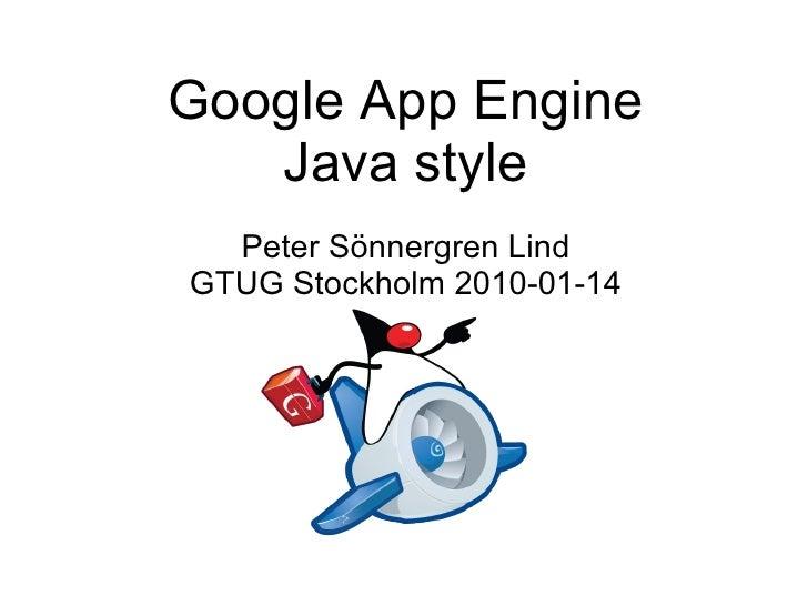 Google App Engine Java style Peter Sönnergren Lind GTUG Stockholm 2010-01-14