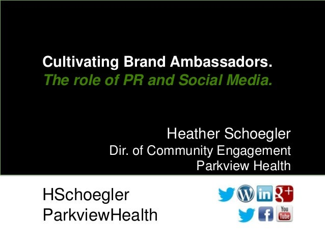 Cultivating Brand Ambassadors.The role of PR and Social Media.                 Heather Schoegler         Dir. of Community...