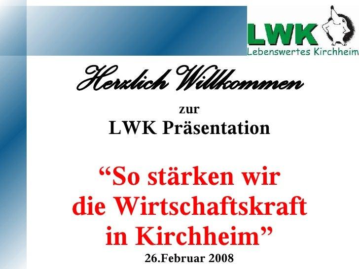 """Herzlich Willkommen            zur    LWK Präsentation    """"So stärken wir die Wirtschaftskraft    in Kirchheim""""       26.F..."""