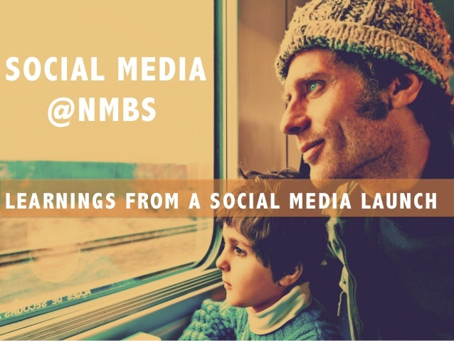 SOCIAL MEDIA @NMBS LEARNINGS FROM A SOCIAL MEDIA LAUNCH