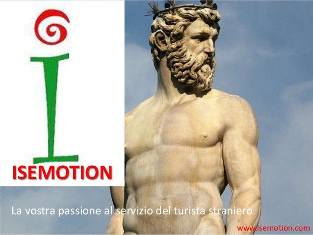 www.isemotion.comLa vostra passione al servizio del turista straniero.ISEMOTION