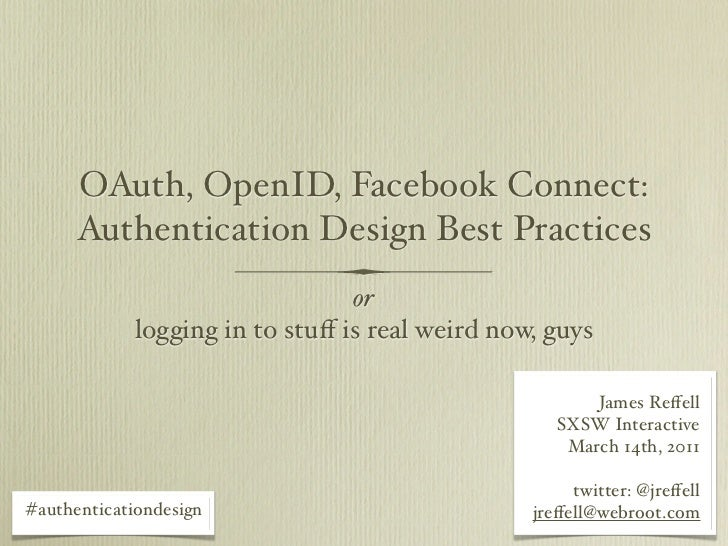 OAuth, OpenID, Facebook Connect:      Authentication Design Best Practices                                or            lo...