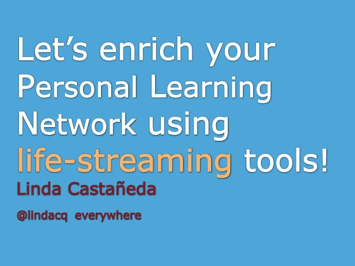 Let's enrich your Personal Learning Network using life-streaming tools!<br />Linda Castañeda<br />@lindacqeverywhere<br />