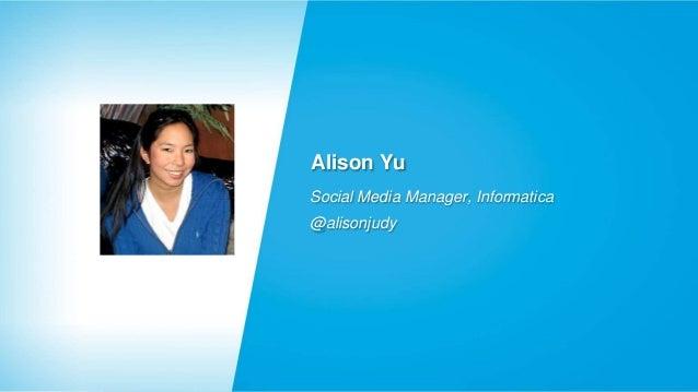 Alison Yu Social Media Manager, Informatica @alisonjudy
