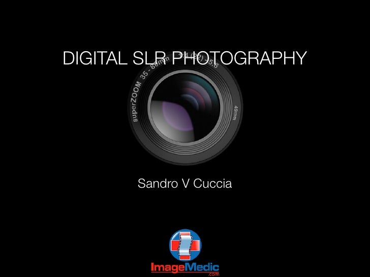 DIGITAL SLR PHOTOGRAPHY            Sandro V Cuccia