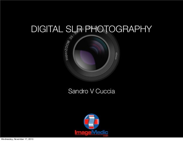 DIGITAL SLR PHOTOGRAPHY Sandro V Cuccia Wednesday, November 17, 2010