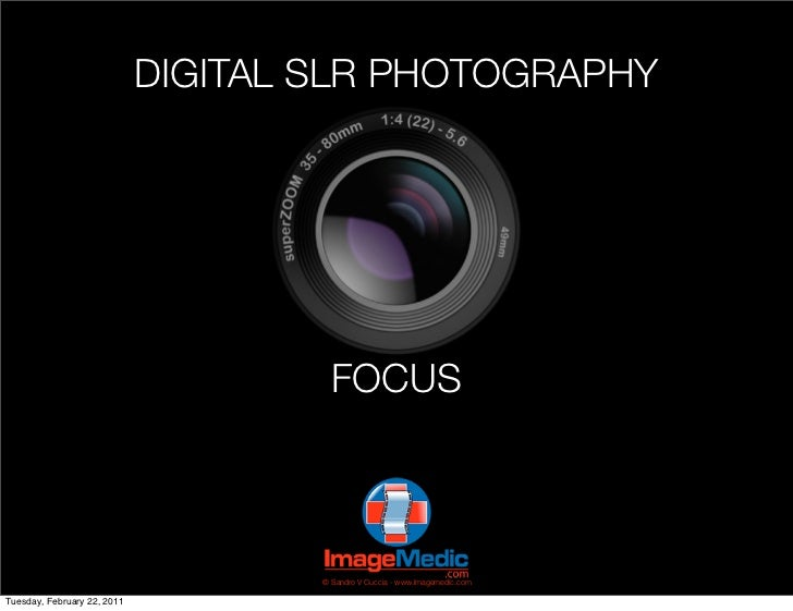 DIGITAL SLR PHOTOGRAPHY                                       FOCUS                                     © Sandro V Cuccia ...