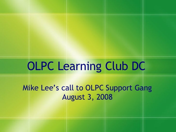OLPC Learning Club DC  Mike Lee's call to OLPC Support Gang August 3, 2008