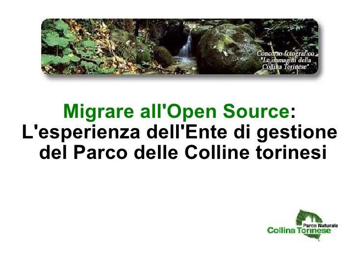 Migrare all'Open Source : L'esperienza dell'Ente di gestione del Parco delle Colline torinesi