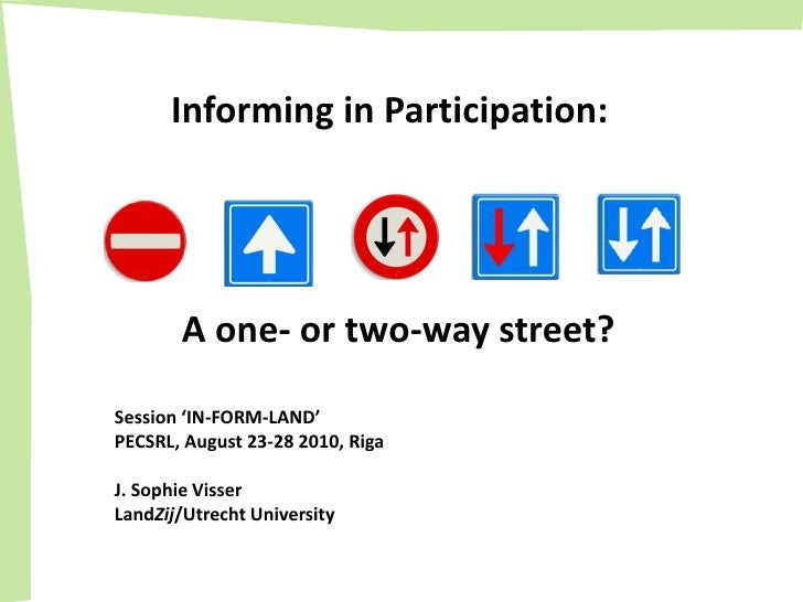 Informing in Participation:<br />A one- ortwo-waystreet?<br />Session 'IN-FORM-LAND'<br />PECSRL, August 23-28 2010, Riga<...