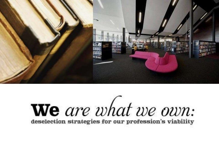 We are what we own: Deselection strategies for our profession's viability