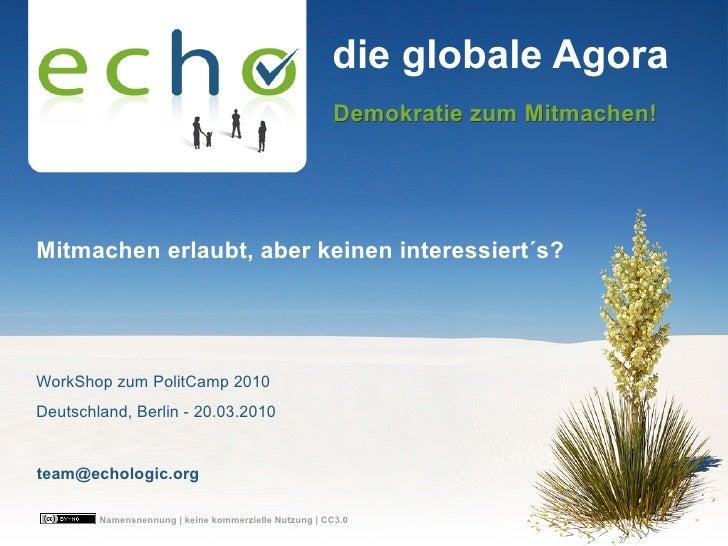 echo - die globale Agora - Mitmachen erlaubt aber keinen interessierts? PolitCamp2010