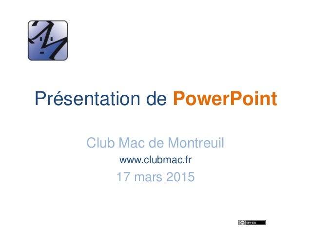 Présentation de PowerPoint Club Mac de Montreuil www.clubmac.fr 17 mars 2015