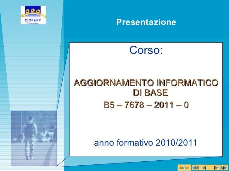 <ul><li>Corso: </li></ul><ul><li>AGGIORNAMENTO INFORMATICO DI BASE </li></ul><ul><li>B5 – 7678 – 2011 – 0 </li></ul><ul><l...