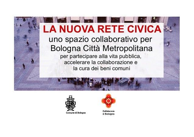 LA NUOVA RETE CIVICA  uno spazio collaborativo per  Bologna Città Metropolitana  per partecipare alla vita pubblica,  acce...