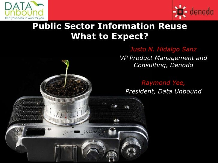 Public Sector Information ReuseWhat to Expect?<br />Justo N. Hidalgo Sanz<br />VP Product Management and Consulting, Denod...