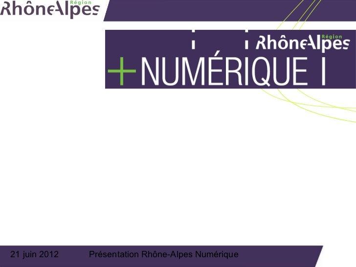 21 juin 2012   Présentation Rhône-Alpes Numérique
