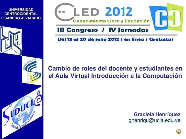 UNIVERSIDAD  CENTROCIDENTALLISANDRO ALVARADO                    Cambio de roles del docente y estudiantes en              ...