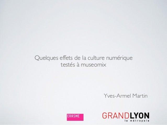 Quelques effets de la culture numérique testés à museomix Yves-Armel Martin
