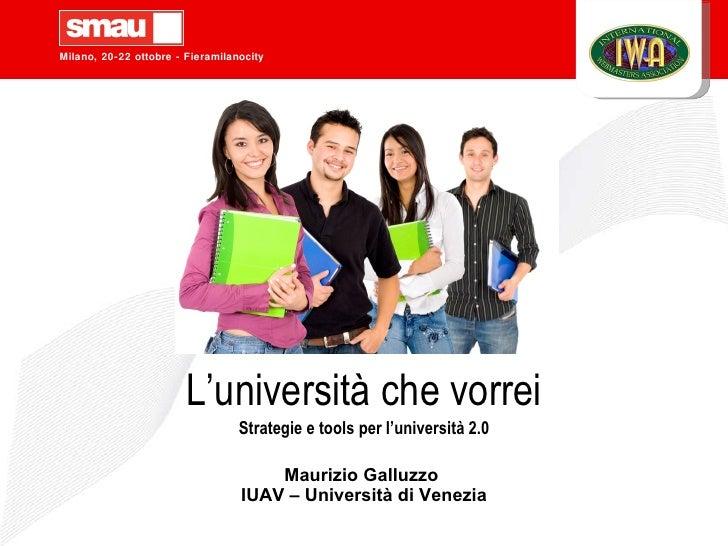 L'università che vorrei Maurizio Galluzzo  IUAV – Università di Venezia Strategie e tools per l'università 2.0