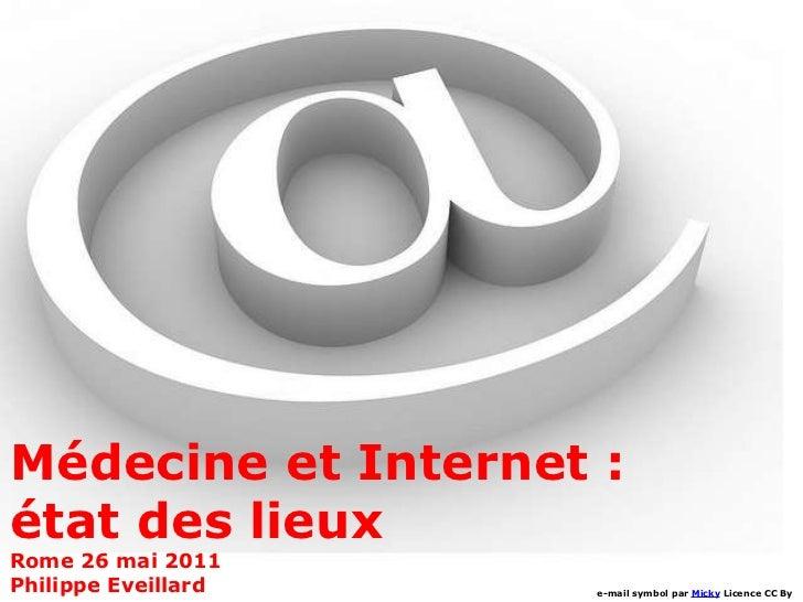 Médecine et Internet :  état des lieux Rome 26 mai 2011 Philippe Eveillard e-mail symbol par  Micky  Licence CC By