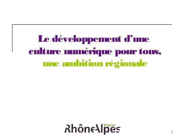 1 Le développement d'une culture numérique pourtous, une ambition régionale