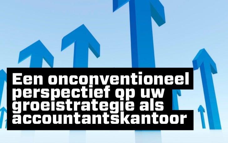 Een onconventioneel perspectief op uw groeistrategie als accountantskantoor