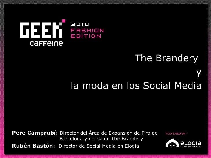 The Brandery  y la moda en los Social Media <ul><ul><li>Pere Camprubí:  Director del Área de Expansión de Fira de Barcelon...