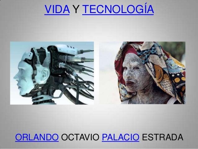 VIDA Y TECNOLOGÍAORLANDO OCTAVIO PALACIO ESTRADA