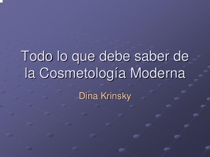 Todo lo que debe saber de la Cosmetología Moderna         Dina Krinsky