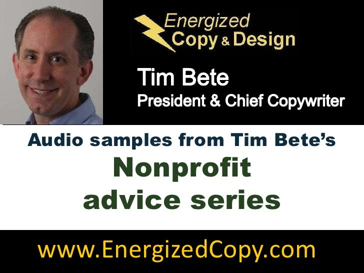 Tim Bete<br />President & Chief Copywriter<br />Audio samples from Tim Bete's<br />Nonprofit <br />advice series<br />www....