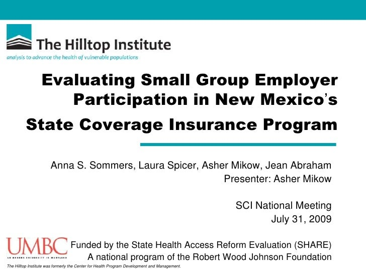 Evaluating Small Group Employer Participation in New Mexico's  State Coverage Insurance Program<br />Anna S. Sommers, Laur...
