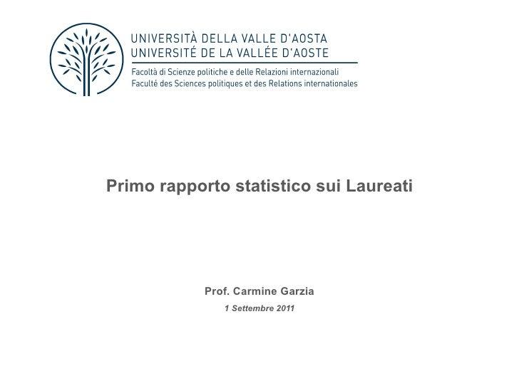 Primo rapporto statistico sui Laureati            Prof. Carmine Garzia               1 Settembre 2011