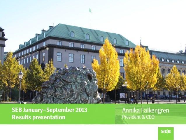 SEB January–September 2013 Results presentation  Annika Falkengren President & CEO