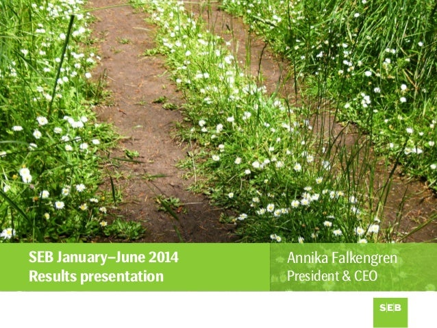 SEB January–June 2014 Results presentation Annika Falkengren President & CEO