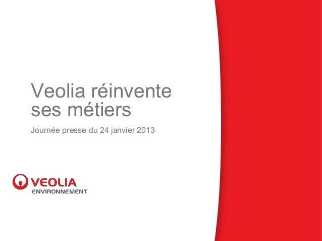 Veolia réinventeses métiersJournée presse du 24 janvier 2013