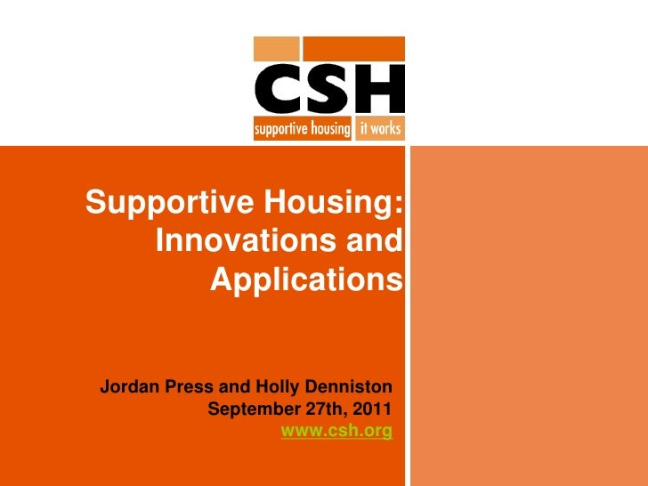 Supportive Housing:   Innovations and       ApplicationsJordan Press and Holly Denniston           September 27th, 2011   ...