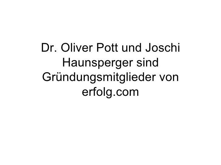 Dr. Oliver Pott und Joschi    Haunsperger sindGründungsmitglieder von        erfolg.com