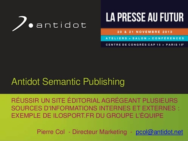 Antidot Semantic Publishing RÉUSSIR UN SITE ÉDITORIAL AGRÉGEANT PLUSIEURS SOURCES D'INFORMATIONS INTERNES ET EXTERNES : EX...