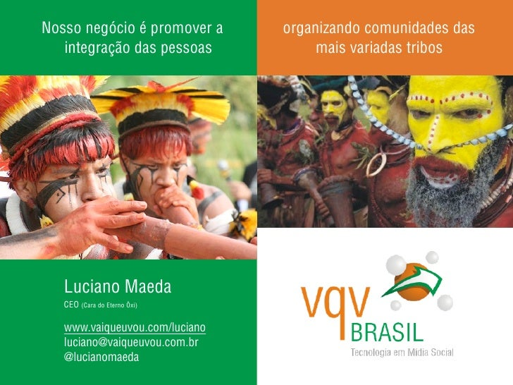 Nosso negócio é promover a      organizando comunidades das    integração das pessoas            mais variadas tribos     ...