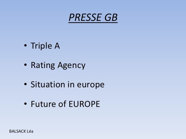 PRESSE GB      • Triple A      • Rating Agency      • Situation in europe      • Future of EUROPEBALSACK Léa