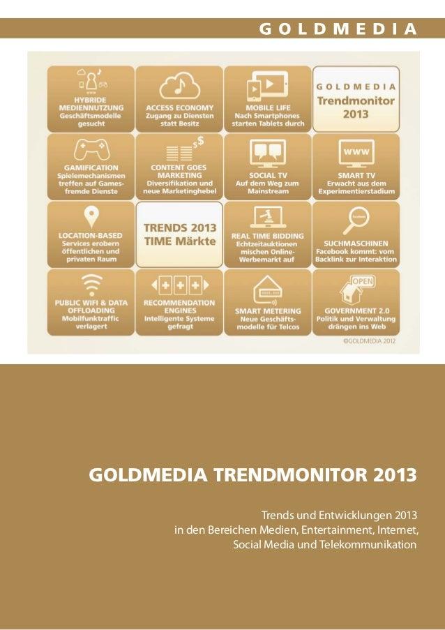 Goldmedia Trendmonitor 2013. Entwicklungen und Ausblick für 2013 in den Bereichen Medien, Entertainment, Telekommunikation, Internet und Social Media
