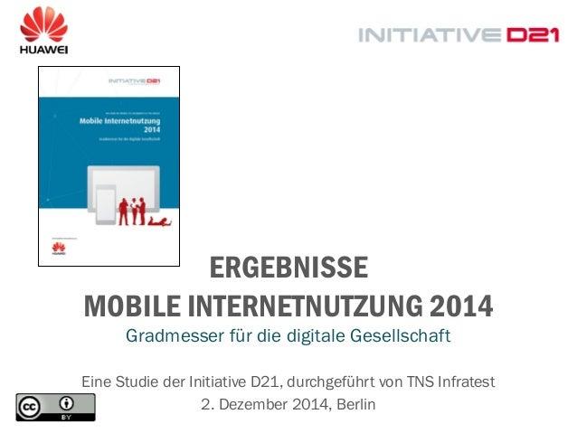 ERGEBNISSE MOBILE INTERNETNUTZUNG 2014  Gradmesser für die digitale Gesellschaft  Eine Studie der Initiative D21, durchgef...