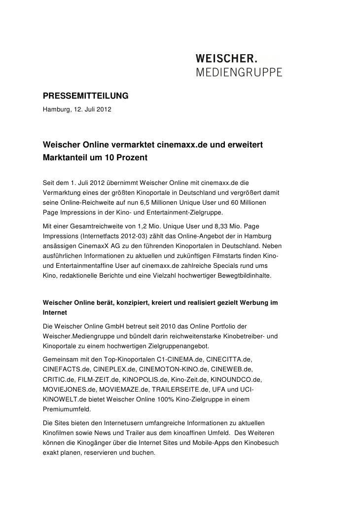 PRESSEMITTEILUNGHamburg, 12. Juli 2012Weischer Online vermarktet cinemaxx.de und erweitertMarktanteil um 10 ProzentSeit de...