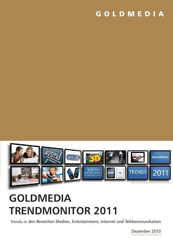 GOLDMEDIATRENDMONITOR 2011Trends in den Bereichen Medien, Entertainment, Internet und Telekommunikation                   ...