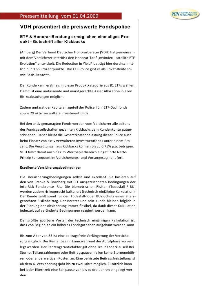 Pressemitteilung vom 01.04.2009VDH präsentiert die preiswerte FondspoliceETF & Honorar-Beratung ermöglichen einmaliges Pro...