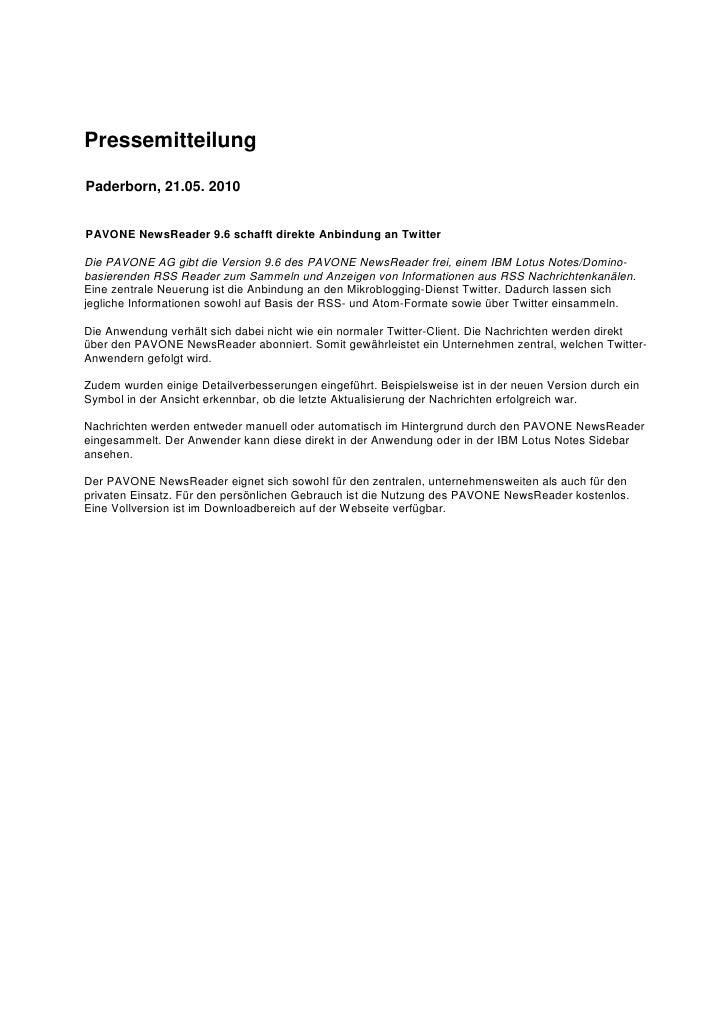 Pressemitteilung  Paderborn, 21.05. 2010   PAVONE NewsReader 9.6 schafft direkte Anbindung an Twitter  Die PAVONE AG gibt ...