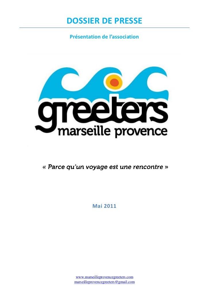 DOSSIER DE PRESSEPrésentation de l'association           Mai 2011  www.marseilleprovencegreeters.com marseilleprovencegree...